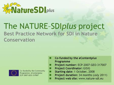 The NATURE–SDIplus project Best Practice Network for SDI in Nature Conservation Co-funded by the Community Programme eContentplus ECP-2007-GEO-317007 Co-funded.