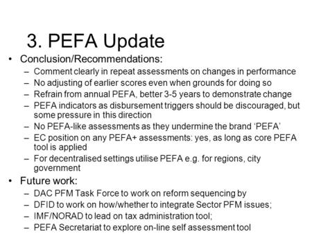 3. PEFA Update Conclusion/Recommendations: –Comment clearly in repeat assessments on changes in performance –No adjusting of earlier scores even when grounds.