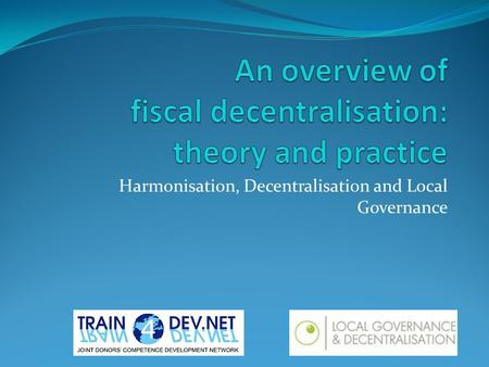 Harmonisation, Decentralisation and Local Governance.