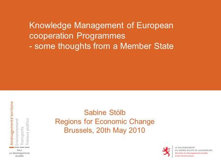 Knowledge Management of European cooperation Programmes - some thoughts from a Member State Sabine Stölb Regions for Economic Change Brussels, 20th May.