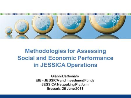 Methodologies for Assessing Social and Economic Performance in JESSICA Operations Gianni Carbonaro EIB - JESSICA and Investment Funds JESSICA Networking.