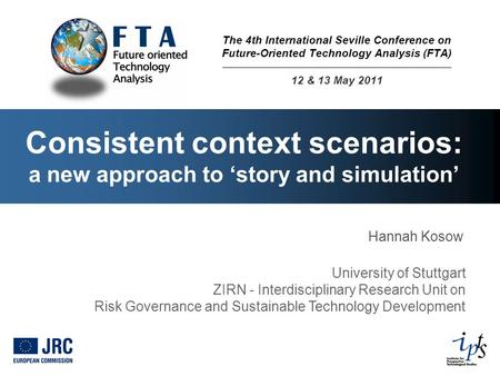 Consistent context scenarios: a new approach to story and simulation Hannah Kosow University of Stuttgart ZIRN - Interdisciplinary Research Unit on Risk.