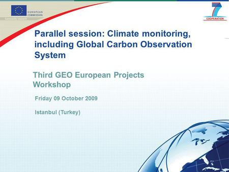Third GEO European Projects Workshop Parallel session: Climate monitoring, including Global Carbon Observation System Friday 09 October 2009 Istanbul (Turkey)
