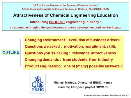 Michael Matlosz, Director of ENSIC–Nancy Director, European project IMPULSE HLG on Competitiveness of the European Chemicals Industry Ad hoc Group on Innovation.