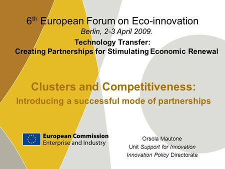 Clusters and Competitiveness: Introducing a successful mode of partnerships 6 th European Forum on Eco-innovation Berlin, 2-3 April 2009. Technology Transfer: