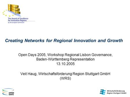 Creating Networks for Regional Innovation and Growth Open Days 2005, Workshop Regional Lisbon Governance, Baden-Württemberg Representation 13.10.2005 Veit.