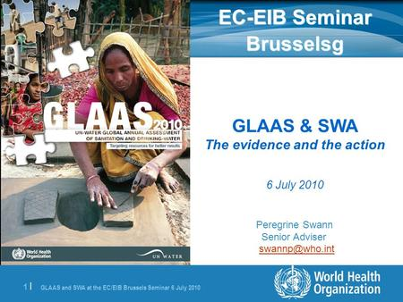 GLAAS and SWA at the EC/EIB Brussels Seminar 6 July 2010 1 |1 | GLAAS & SWA The evidence and the action 6 July 2010 Peregrine Swann Senior Adviser