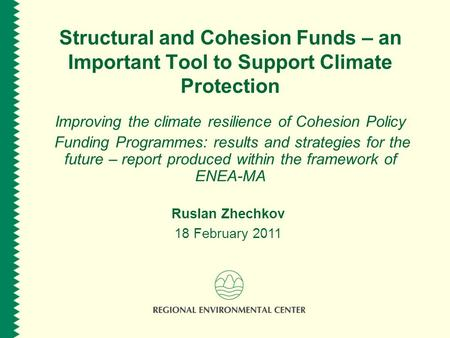 Structural and Cohesion Funds – an Important Tool to Support Climate Protection Improving the climate resilience of Cohesion Policy Funding Programmes: