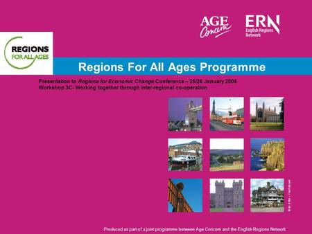 Regions For All Ages Programme Presentation to Regions for Economic Change Conference – 25/26 January 2006 Workshop 3C- Working together through inter-regional.