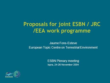 Proposals for joint ESBN / JRC /EEA work programme Jaume Fons-Esteve European Topic Centre on Terrestrial Environment ESBN Plenary meeting Ispra, 24-26.