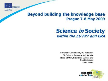 1 Beyond building the knowledge base Prague 7-8 May 2009 Science in Society within the EU FP7 and ERA European Commission, DG Research Dir.Science, Economy.