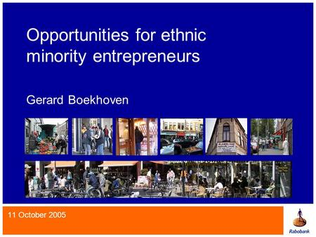 Opportunities for ethnic minority entrepreneurs Gerard Boekhoven 11 October 2005.