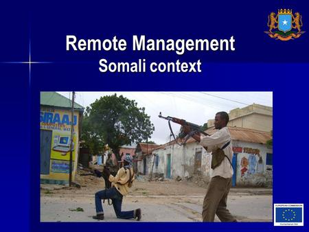 Remote Management Somali context Partner Conference 18 October 2011 – Bruxelles.