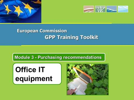 Office IT equipment Module 3 - Purchasing recommendations European Commission GPP Training Toolkit.