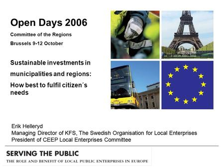 Open Days 2006 Committee of the Regions Brussels 9-12 October Sustainable investments in municipalities and regions: How best to fulfil citizen´s needs.