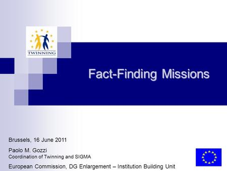Fact-Finding Missions Brussels, 16 June 2011 Paolo M. Gozzi Coordination of Twinning and SIGMA European Commission, DG Enlargement – Institution Building.