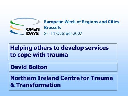 Northern Ireland Centre for Trauma & Transformation Helping others to develop services to cope with trauma David Bolton.