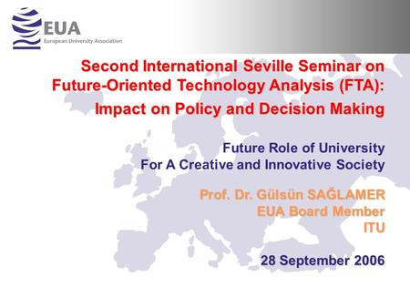 Second International Seville Seminar on Future-Oriented Technology Analysis (FTA): Impact on Policy and Decision Making Future Role of University For A.
