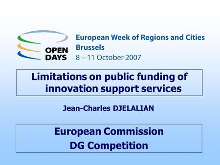 European Commission DG Competition Limitations on public funding of innovation support services Jean-Charles DJELALIAN.