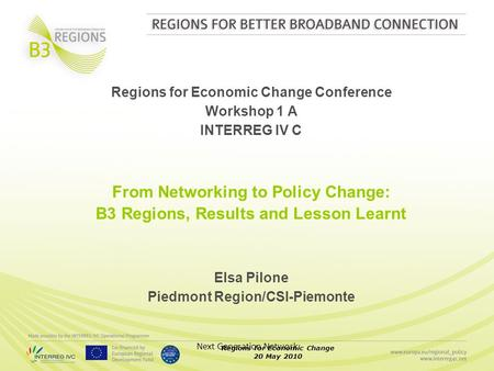 Regions for Economic Change 20 May 2010 Next Generation Network Regions for Economic Change Conference Workshop 1 A INTERREG IV C From Networking to Policy.