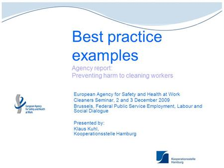 Best practice examples Agency report: Preventing harm to cleaning workers European Agency for Safety and Health at Work Cleaners Seminar, 2 and 3 December.