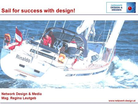 Www.netzwerk-design.at Network Design & Media Mag. Regina Leutgeb Sail for success with design!