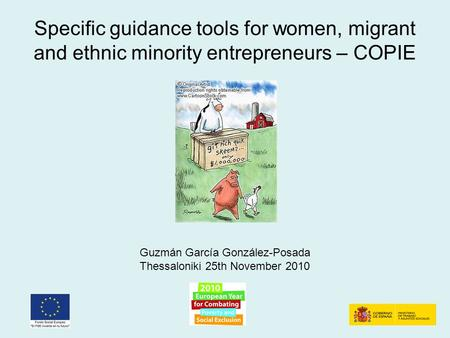 Specific guidance tools for women, migrant and ethnic minority entrepreneurs – COPIE Guzmán García González-Posada Thessaloniki 25th November 2010.