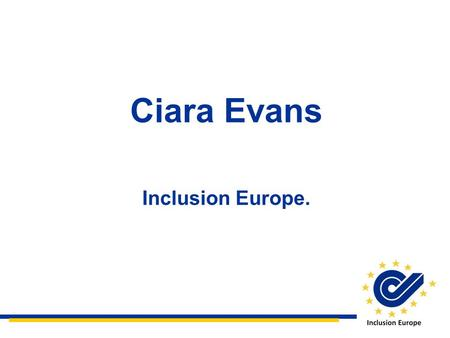 Ciara Evans Inclusion Europe.. Inclusion Europe Inclusion Europe is a non-profit organisation. We campaign for the rights and interests of people with.
