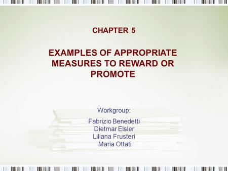 CHAPTER 5 Workgroup: Fabrizio Benedetti Dietmar Elsler Liliana Frusteri Maria Ottati EXAMPLES OF APPROPRIATE MEASURES TO REWARD OR PROMOTE.