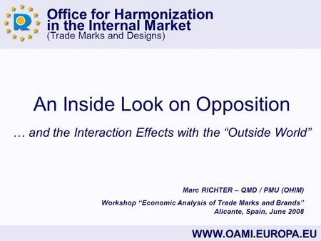 Office for Harmonization in the Internal Market (Trade Marks and Designs) WWW.OAMI.EUROPA.EU An Inside Look on Opposition … and the Interaction Effects.
