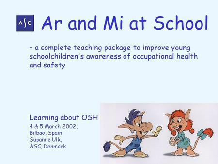 – a complete teaching package to improve young schoolchildren´s awareness of occupational health and safety Learning about OSH 4 & 5 March 2002, Bilbao,