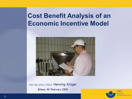 1 Cost Benefit Analysis of an Economic Incentive Model Dipl.-Ing. (Univ.), M.B.A. Henning Krüger Bilbao, 4th February 2009.
