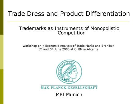 MPI Munich Trade Dress and Product Differentiation Trademarks as Instruments of Monopolistic Competition Workshop on « Economic Analysis of Trade Marks.