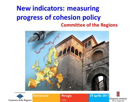 New indicators: measuring progress of cohesion policy Committee of the Regions.
