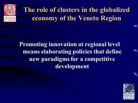 The role of clusters in the globalized economy of the Veneto Region Promoting innovation at regional level means elaborating policies that define new paradigms.