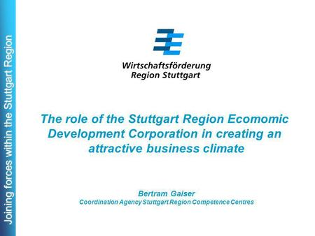 Joining forces within the Stuttgart Region The role of the Stuttgart Region Ecomomic Development Corporation in creating an attractive business climate.