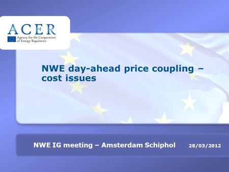TITRE 28/03/2012 NWE IG meeting – Amsterdam Schiphol NWE day-ahead price coupling – cost issues.