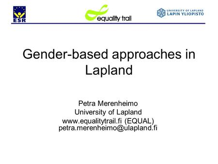 Gender-based approaches in Lapland Petra Merenheimo University of Lapland  (EQUAL)