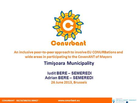 CONURBANT - IEE/10/380/SI2.589427 - www.conurbant.eu An inclusive peer-to-peer approach to involve EU CONURBations and wide areas in participating to the.