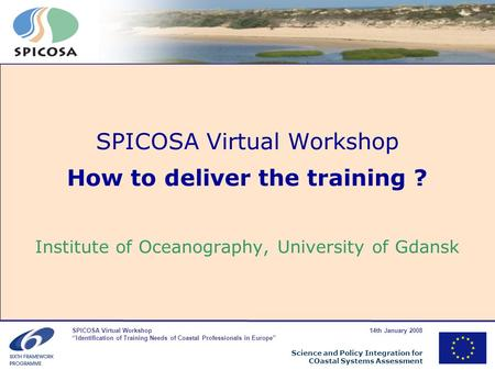SPICOSA Virtual Workshop 14th January 2008 Identification of Training Needs of Coastal Professionals in Europe Science and Policy Integration for COastal.