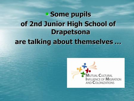 Some pupils Some pupils of 2nd Junior High School of Drapetsona are talking about themselves …