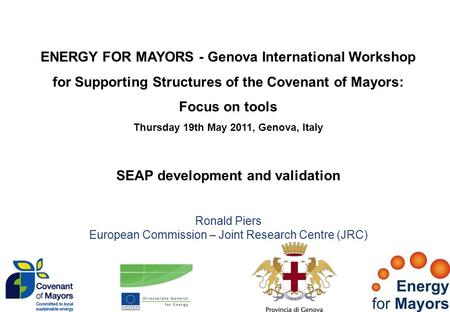 ENERGY FOR MAYORS - Genova International Workshop for Supporting Structures of the Covenant of Mayors: Focus on tools Thursday 19th May 2011, Genova, Italy.