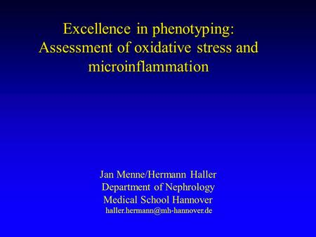 Excellence in phenotyping: Assessment of oxidative stress and microinflammation Jan Menne/Hermann Haller Department of Nephrology Medical School Hannover.