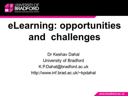 ELearning: opportunities and challenges Dr Keshav Dahal University of Bradford