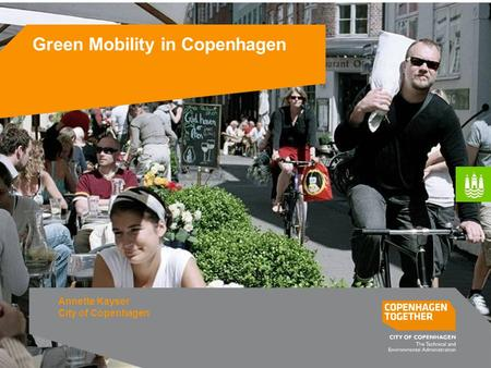 Green Mobility in Copenhagen Annette Kayser City of Copenhagen.