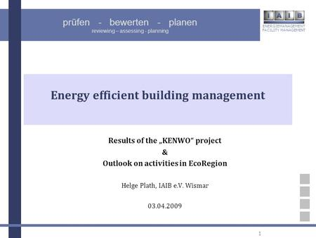 ENERGIEMANAGEMENT FACILITY MANAGEMENT prüfen - bewerten - planen reviewing – assessing - planning 1 Energy efficient building management Results of the.