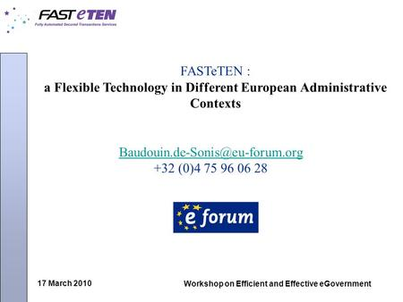 17 March 2010 Workshop on Efficient and Effective eGovernment FASTeTEN : a Flexible Technology in Different European Administrative Contexts
