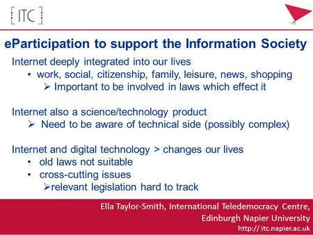 EParticipation to support the Information Society Internet deeply integrated into our lives work, social, citizenship, family, leisure, news, shopping.