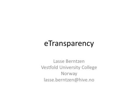 ETransparency Lasse Berntzen Vestfold University College Norway
