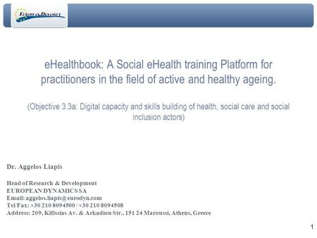 1 eHealthbook: A Social eHealth training Platform for practitioners in the field of active and healthy ageing. (Objective 3.3a: Digital capacity and skills.